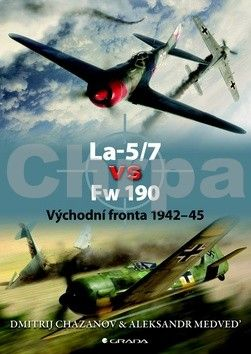 Dimitrij Chazanov, Aleksandr Medveď: La–5/7 vs Fw 190 - Východní fronta 1942–45 cena od 229 Kč