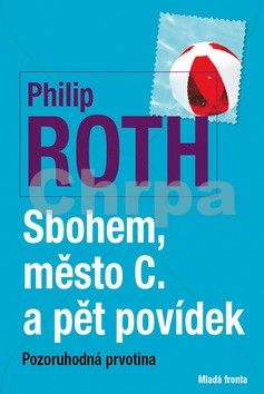 Philip Roth: Sbohem, město C. a pět povídek cena od 190 Kč