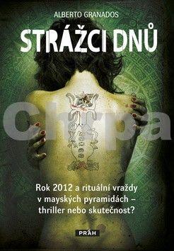 Alberto Granados: Strážci dnů - Rok 2012 a rituální vraždy v mayských pyramidách – thriller nebo skutečnost? cena od 221 Kč