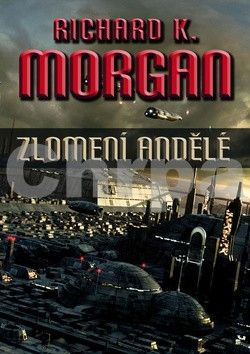 Richard K. Morgan: Takeshi Kovacz 2 - Zlomení andělé (2.vydání) cena od 177 Kč