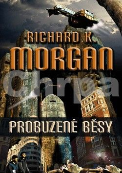 Richard K. Morgan: Takeshi Kovacz 3 - Probuzené běsy cena od 249 Kč