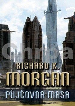 Richard K. Morgan: Takeshi Kovacz 1 - Půjčovna masa (2.vydáni) cena od 169 Kč