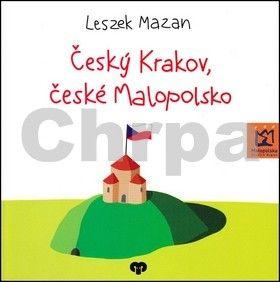 Leszek Mazan, Agnieszka Buchtová, Renata Putzlacher: Český Krakov, české Malopolsko cena od 125 Kč
