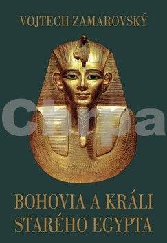 Vojtěch Zamarovský: Bohovia a králi starého Egypta cena od 0 Kč