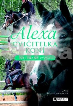 Gaby Hauptmann: Alexa – Cvičitelka koní - Nečekaná výzva cena od 171 Kč