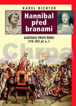 Karel  Richter: Hannibal před branami - Kartágo proti Římu 218-202 př. n. l. cena od 249 Kč