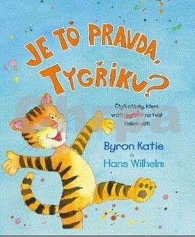 Byron Katie, Hans Wilhelm: Je to pravda, Tygříku? cena od 62 Kč