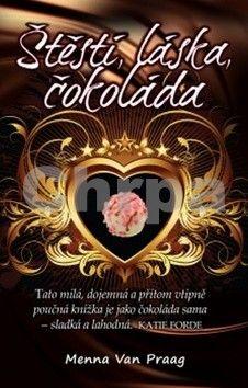 Menna van Praag: Štěstí, láska, čokoláda cena od 67 Kč