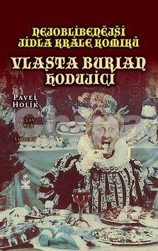 Pavel Holík, Kolektiv: Nejoblíbenější jídla krále komiků Vlasta Burian hodující cena od 149 Kč