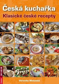 Veronika Motalová: Česká kuchařka - tradiční české recepty cena od 177 Kč