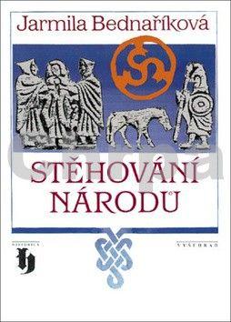 Jarmila Bednaříková: Stěhování národů - 3. vydání cena od 198 Kč