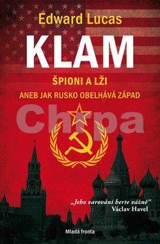 Edward Lucas: Klam - Špioni a lži aneb jak Rusko obelhává Západ cena od 303 Kč