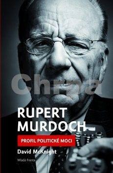 David McKnight: Rupert Murdoch - Profil politické moci cena od 0 Kč