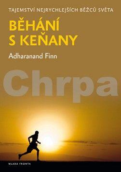 Adharanand Finn: Běhání s Keňany - Pátrání po tajemství nejrychlejších lidí planety cena od 177 Kč