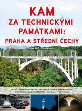 Milan Plch, Jan Pohunek: Kam za technickými památkami: Praha a střední čechy cena od 176 Kč