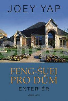 Joey Yap: Feng-šuej pro dům. Exteriér cena od 39 Kč