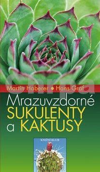 Martin Haberer, Hans Graf: Mrazuvzdorné sukulenty a kaktusy cena od 239 Kč