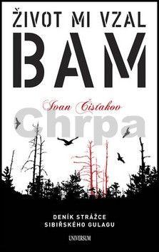 Ivan Čisťakov: Život mi vzal BAM - Deník strážce sibiřského gulagu cena od 207 Kč