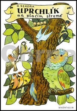 Ondřej Sekora: Uprchlík na ptačím stromě cena od 0 Kč