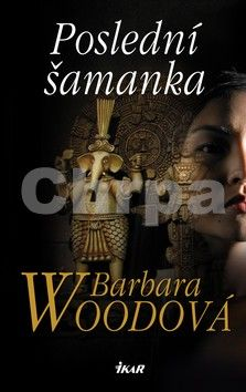 Barbara Wood: Poslední šamanka cena od 270 Kč