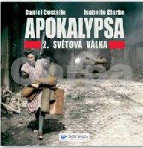 Isabelle Clarkeová, Daniel Costelle: Apokalypsa – 2. světová válka cena od 155 Kč
