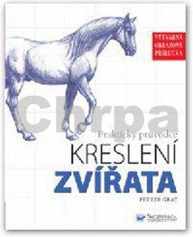Peter Gray: Zvířata - Praktický průvodce kreslení cena od 63 Kč