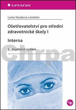 Lenka Slezáková: Ošetřovatelství pro střední zdravotnické školy I – Interna cena od 202 Kč