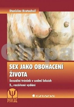 Stanislav Kratochvíl: Sex jako obohacení života - Sexuální trénink v sedmi lekcích - 2. vydání cena od 147 Kč
