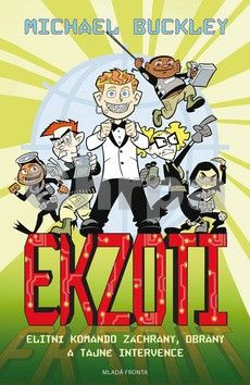 Michael Buckley: Ekzoti - Elitní Komando Záchrany, Obrany a Tajné Intervence cena od 230 Kč