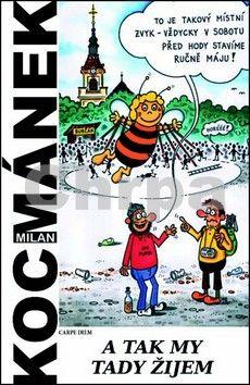 Milan Kocmánek: A tak my tady žijem cena od 92 Kč