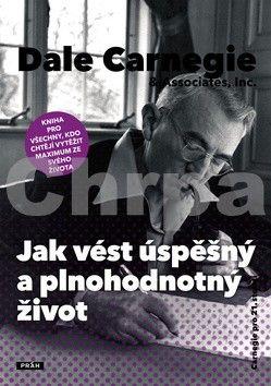 Dale Carnegie: Jak vést úspěšný a plnohodnotný život cena od 149 Kč