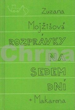 Zuzana Mojžišová: Rozprávky na sedem dní + Makarena cena od 85 Kč