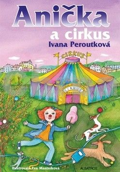 Ivana Peroutková, Eva Mastníková: Anička a cirkus cena od 116 Kč