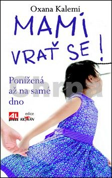 Kalemi Oxana: Mami, vrať se! cena od 149 Kč