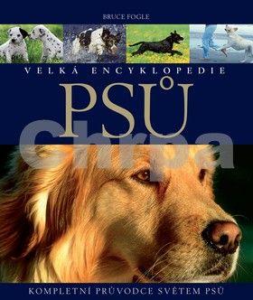 Bruce Fogle: Velká encyklopedie psů - Kompletní průvodce světem psů cena od 298 Kč