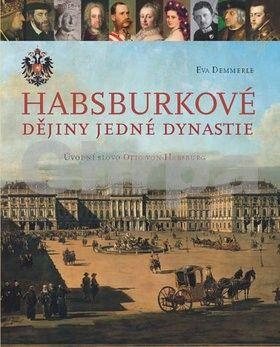 Eva Demmerle: Habsburkové - Dějiny jedné dynastie cena od 319 Kč