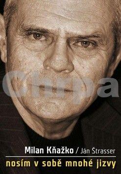 Milan Kňažko, Ján Štrasser: Milan Kňažko: Nosím v sobě mnohé jizvy cena od 150 Kč