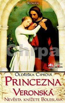 Oldřiška Ciprová: Princezna Veronská cena od 214 Kč