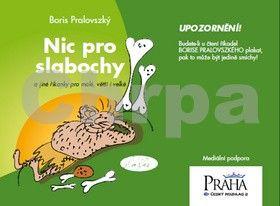 Boris Pralovszký: Nic pro slabochy a jiné říkanky pro malé, větší i velké cena od 106 Kč