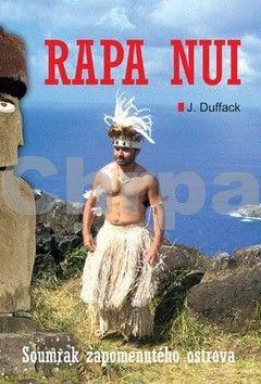 J.J. Duffack: Rapa Nui - Soumrak zapomenutého ostrova cena od 194 Kč