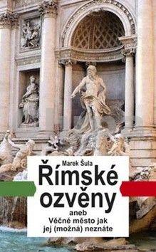 Marek Šula: Římské ozvěny aneb Věčné město jak jej (možná) neznáte cena od 123 Kč