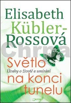 Elisabeth Kübler-Ross: Světlo na konci tunelu - Úvahy o životě a umírání cena od 192 Kč
