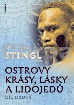 Miloslav Stingl: Ostrovy krásy, lásky a lidojedů - Díl druhý cena od 162 Kč