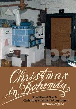 Kamila Skopová: Christmas in Bohemia - Traditional Czech Christmas cuisine and customs cena od 79 Kč