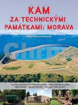 Milan Plch: Kam za technickými památkami: Morava cena od 172 Kč