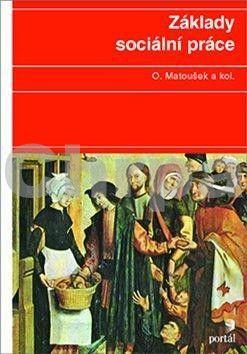 Oldřich Matoušek: Základy sociální práce cena od 328 Kč