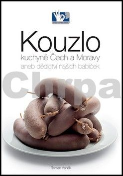 Roman Vaněk: Kouzlo kuchyně Čech a Moravy aneb dědictví našich babiček cena od 339 Kč