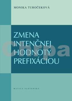 Monika Turočeková: Zmena intenčnej hodnoty prefixáciou cena od 186 Kč