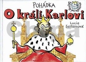 Lucie Seifertová: Pohádka o králi Karlovi cena od 133 Kč