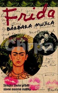 Bárbara Mujica: Frida - Strhující životní drama slavné mexické malířky cena od 259 Kč